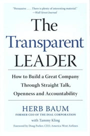 The Transparent Leader - How to Build a Great Company Through Straight Talk, Openness and Accountability ebook by Herb Baum, Tammy Kling
