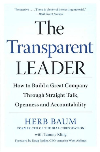 The Transparent Leader - How to Build a Great Company Through Straight Talk, Openness and Accountability ebook by Herb Baum,Tammy Kling