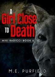 A Girl Close to Death - Miki Radicci, #6 ebook by M.E. Purfield