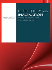 Curriculum and Imagination - Process Theory, Pedagogy and Action Research ebook by James McKernan