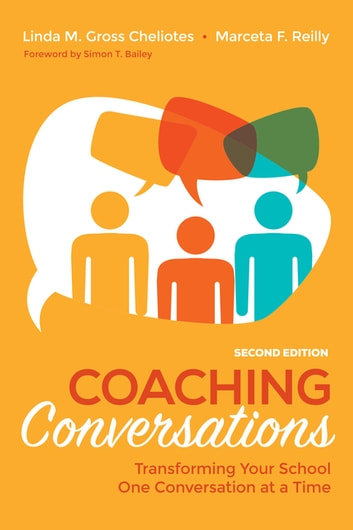Coaching Conversations - Transforming Your School One Conversation at a Time ebook by Ms. Linda M. Gross Cheliotes,Ms. Marceta F. Reilly