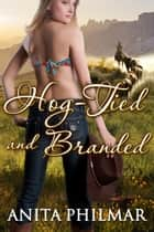 Hog-Tied and Branded ebook by Anita Philmar