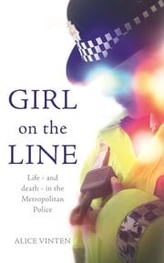 Girl on the Line - Life – and death – in the Metropolitan Police ebook by Alice Vinten