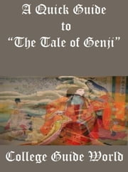 "A Quick Guide to ""The Tale of Genji"" ebook by College Guide World"