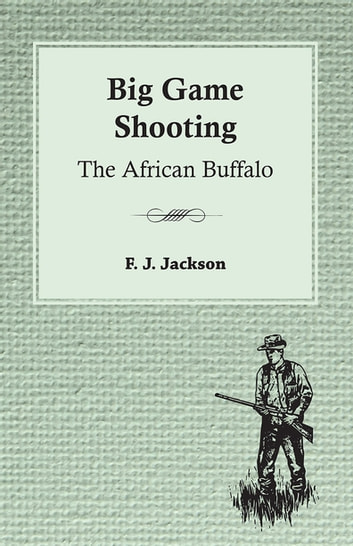 Big Game Shooting: The African Buffalo ebook by F. J. Jackson