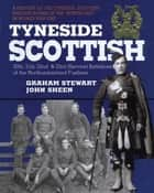 Tyneside Scottish - A History of the Tyneside Scottish Brigade Raised in the North East in World War One ebook by John Sheen, Graham Stewart