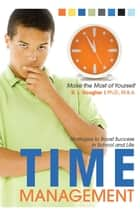 Time Management - Strategies to Boost Success in School and Life ebook by Roscoe Douglas