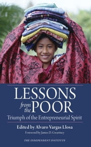 Lessons from the Poor - Triumph of the Entrepreneurial Spirit ebook by Alvaro Vargas Llosa,James D. Gwartney