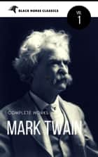 Mark Twain: The Complete Works[Classics Authors Vol: 1] (Black Horse Classics) ebook by Mark Twain, black Horse Classics