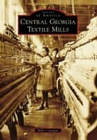 Central Georgia Textile Mills ebook by Billie Coleman