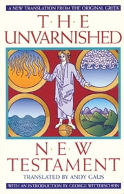 The Unvarnished New Testament ebook by Andy Gaus