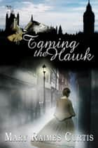 Taming the Hawk ebook by Mary Raimes Curtis