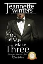You & Me Make Three - Barrington Billionaire's Series: Book Three ebook by Jeannette Winters