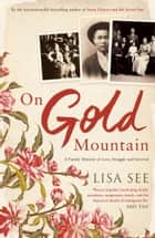 On Gold Mountain - A Family Memoir of Love, Struggle and Survival ebook by