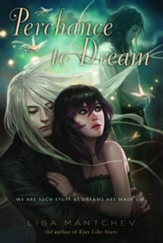 Perchance to Dream - Theatre Illuminata #2 ebook by Lisa Mantchev