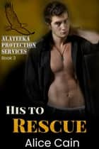 His To Rescue ebook by Alice Cain