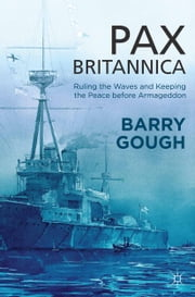 Pax Britannica - Ruling the Waves and Keeping the Peace before Armageddon ebook by B. Gough
