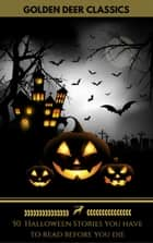 50 Halloween Stories you have to read before you die (Golden Deer Classics) ebook by Washington Irving, Thomas Hardy, Golden Deer Classics,...