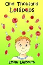 One Thousand Lollipops ebook by Emma Laybourn