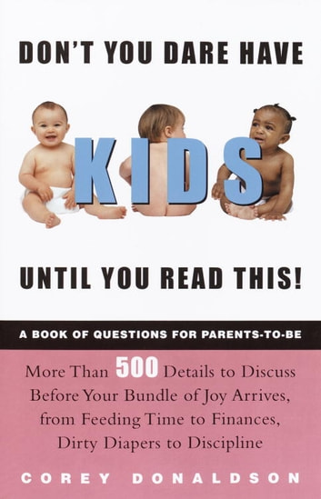 Don't You Dare Have Kids Until You Read This! - The Book of Questions for Parents-to-Be ebook by Corey Donaldson