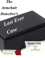 The Armchair Detective's Last Ever Case ebook by Ian Shimwell