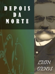 Depois da Morte ebook by Léon Denis