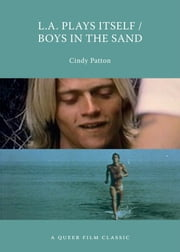 L.A. Plays Itself/Boys in the Sand - A Queer Film Classic ebook by Cindy Patton