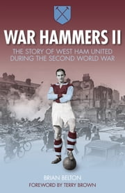 War Hammers II - The story of West Ham United during the Second World War ebook by Brian Belton