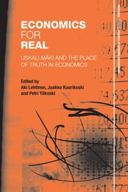 Economics for Real - Uskali Mäki and the Place of Truth in Economics ebook by Aki Lehtinen,Jaakko Kuorikoski,Petri Ylikoski