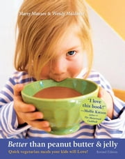 Better than Peanut Butter & Jelly: Quick Vegetarian Meals Your Kids Will Love! Revised Edition ebook by Mattare, Marty