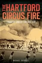 The Hartford Circus Fire ebook by Michael Skidgell