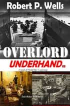 Overlord, Underhand ebook by Robert P. Wells
