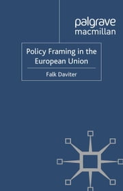 Policy Framing in the European Union ebook by F. Daviter