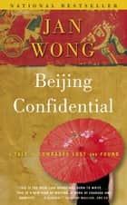 Beijing Confidential - A Tale of Comrades Lost and Found ebook by Jan Wong