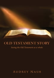 Old Testament Story - Seeing the Old Testament as a whole. ebook by Audrey Nash