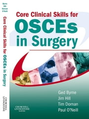 Core Clinical Skills for OSCEs in Surgery ebook by Ged Byrne,Jim Hill,Tim Dornan,Paul A. O'Neill
