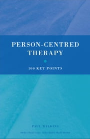 Person-Centred Therapy: 100 Key Points ebook by Wilkins, Paul