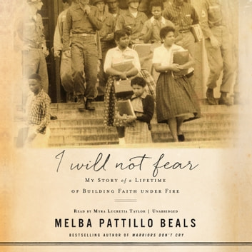I Will Not Fear - My Story of a Lifetime of Building Faith under Fire audiobook by Melba Pattillo Beals