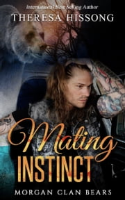 Mating Instinct (Morgan Clan Bears, Book 2) ebook by Theresa Hissong