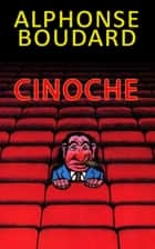 Cinoche ebook by Alphonse Boudard