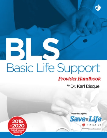 Basic Life Support (BLS) Provider Handbook ebook by Dr. Karl Disque