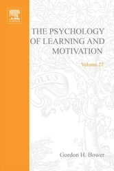 Psychology of Learning and Motivation: Advances in Research and Theory ebook by Bower, Gordon H.