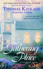 The Gathering Place - A Cape Light Novel ebook by Thomas Kinkade, Katherine Spencer