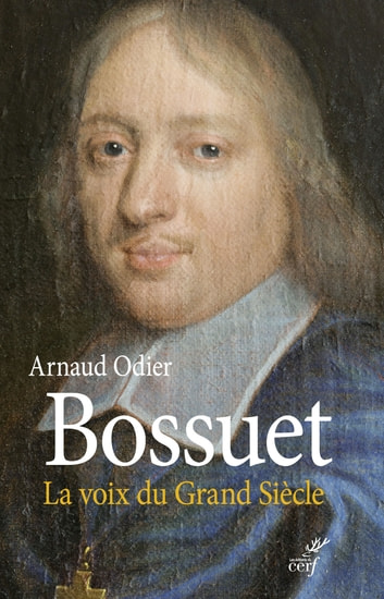 Bossuet. La voix du Grand Siècle ebook by Arnaud Odier