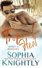 Tropical Heat Boxed Set Books 1 - 4 ebook by Sophia Knightly