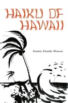 Haiku of Hawaii ebook by Annette Schaefer Morrow