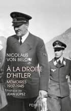 A la droite d'Hitler - Mémoires 1937-1945 ebook by Nicolaus VON BELOW, Jean LOPEZ