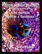 Lilium Saffron Dewbell: Part 3: You Cannot Bottle a Goddess ebook by Kevin Lomas