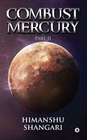 Combust Mercury - Part II ebook by Himanshu Shangari