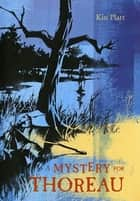 A Mystery for Thoreau ebook by Kin Platt, Christopher J. Platt